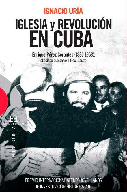 Iglesia y revolución en Cuba. Enrique Pérez Serantes