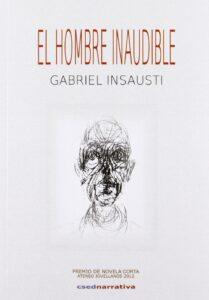 """Gabriel Insausti """"El hombre inaudible"""""""